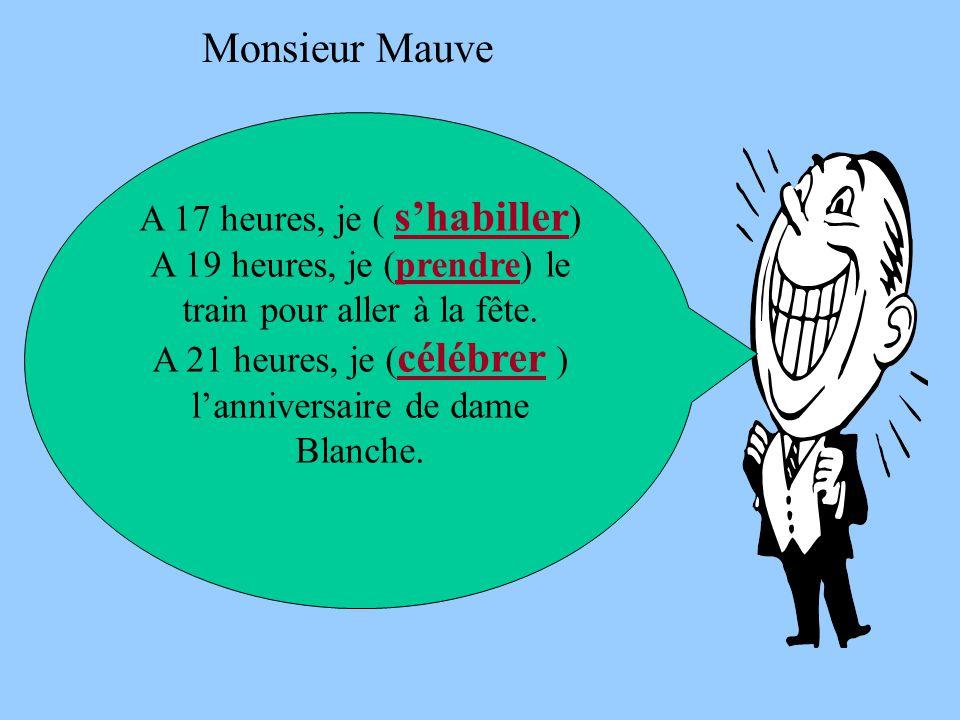 Monsieur Mauve A 17 heures, je ( s'habiller)