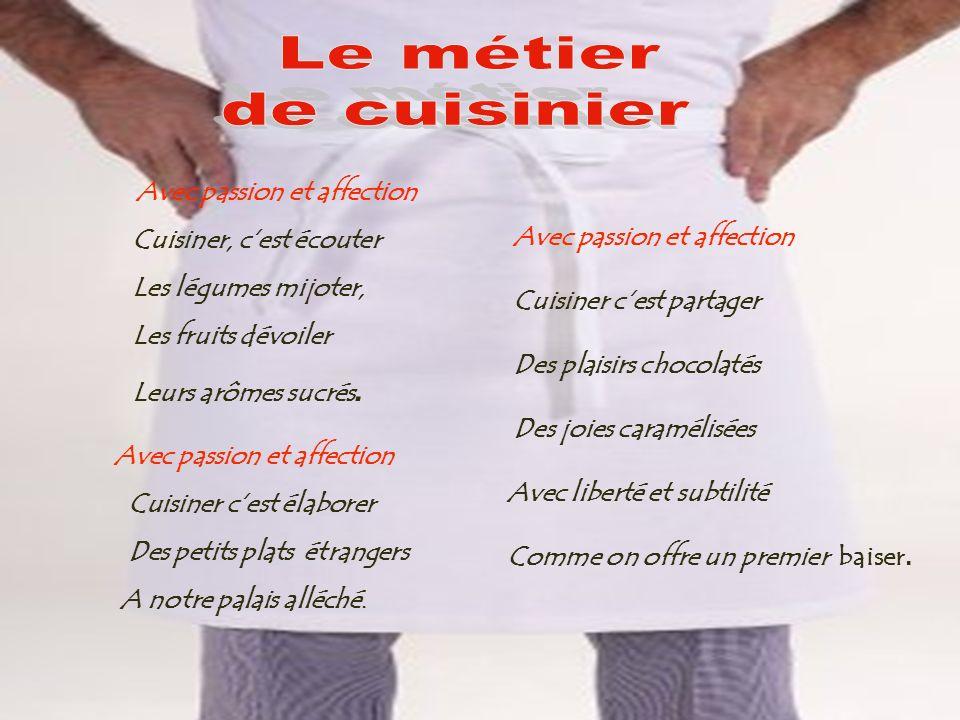 Le métier de cuisinier Cuisiner, c'est écouter Les légumes mijoter,