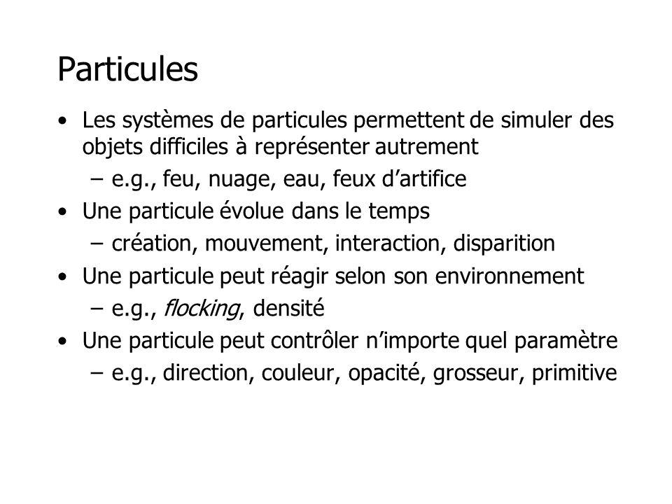 Particules Les systèmes de particules permettent de simuler des objets difficiles à représenter autrement.
