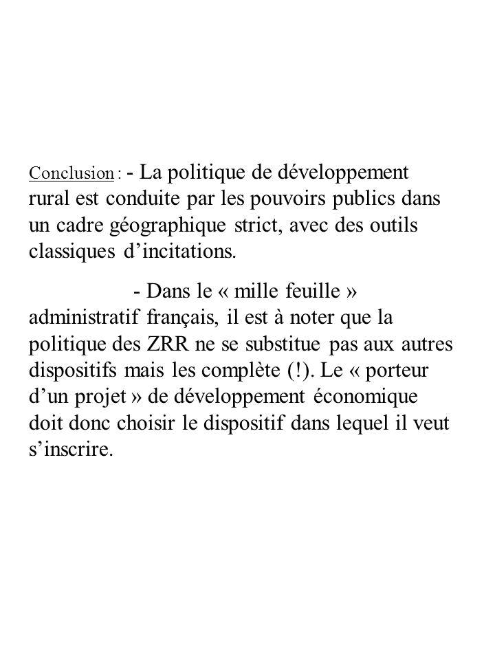 Conclusion : - La politique de développement rural est conduite par les pouvoirs publics dans un cadre géographique strict, avec des outils classiques d'incitations.