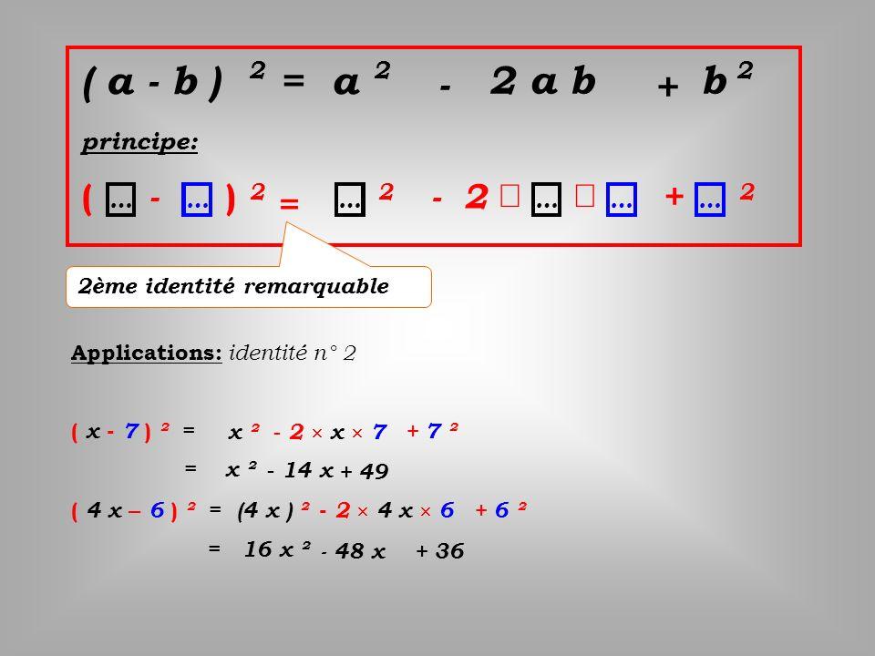 ( a - b ) = a 2 a b b - + ( - ) = - 2 ´ + 2 2 2 principe: 2 … … … 2 2
