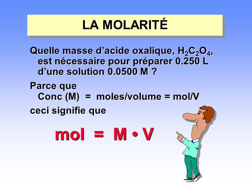 LA MOLARITÉ Quelle masse d'acide oxalique, H2C2O4, est nécessaire pour préparer 0.250 L d'une solution 0.0500 M