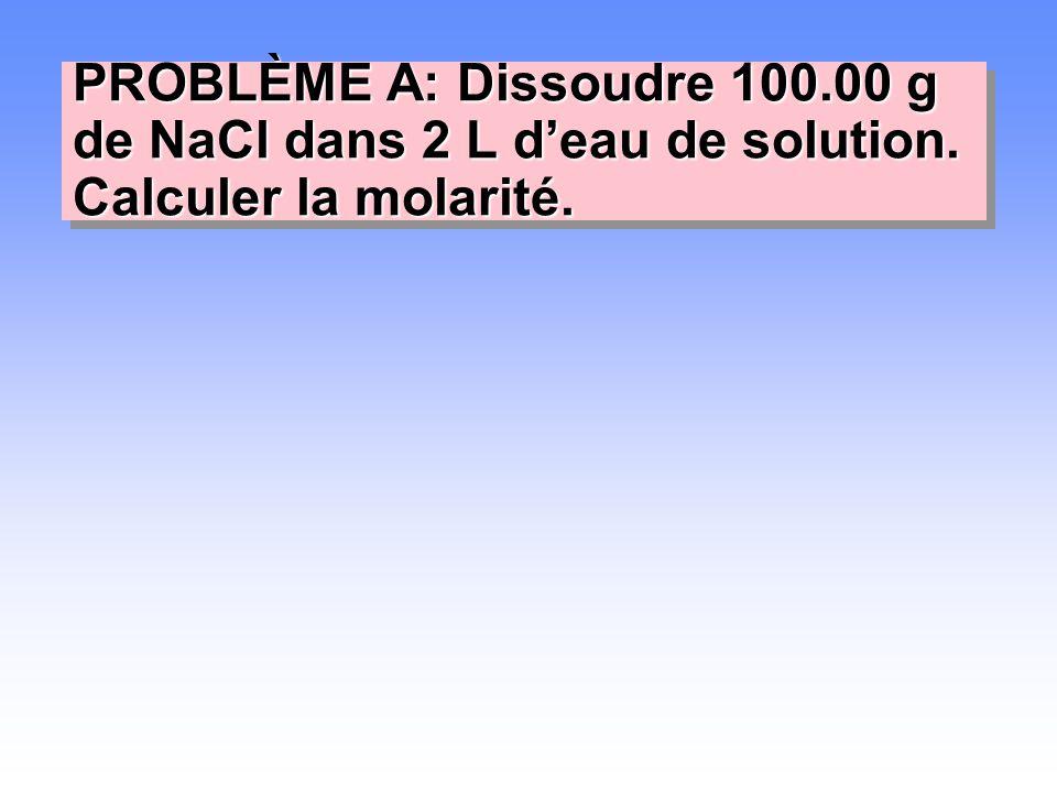 PROBLÈME A: Dissoudre 100. 00 g de NaCl dans 2 L d'eau de solution