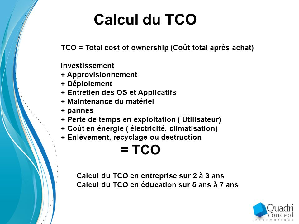 Calcul du TCO TCO = Total cost of ownership (Coût total après achat)