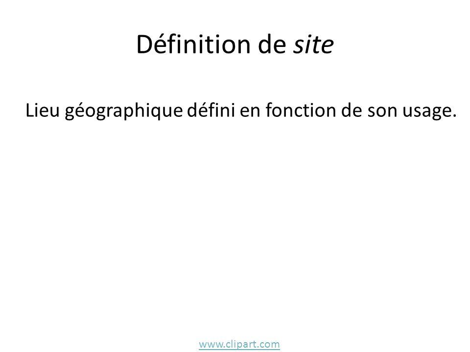 Définition de site Lieu géographique défini en fonction de son usage.