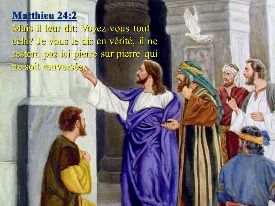 Matthieu 24:2 Mais il leur dit: Voyez-vous tout cela.