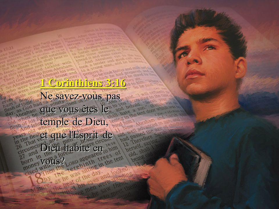 1 Corinthiens 3:16 Ne savez-vous pas que vous êtes le temple de Dieu, et que l Esprit de Dieu habite en vous