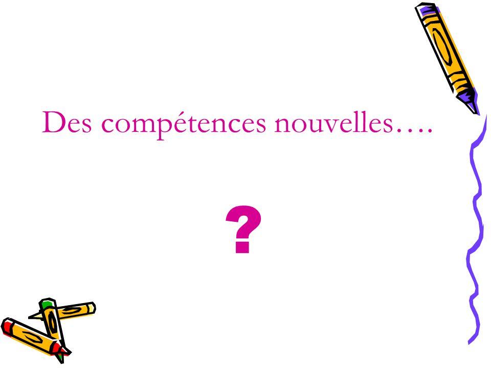 Des compétences nouvelles….