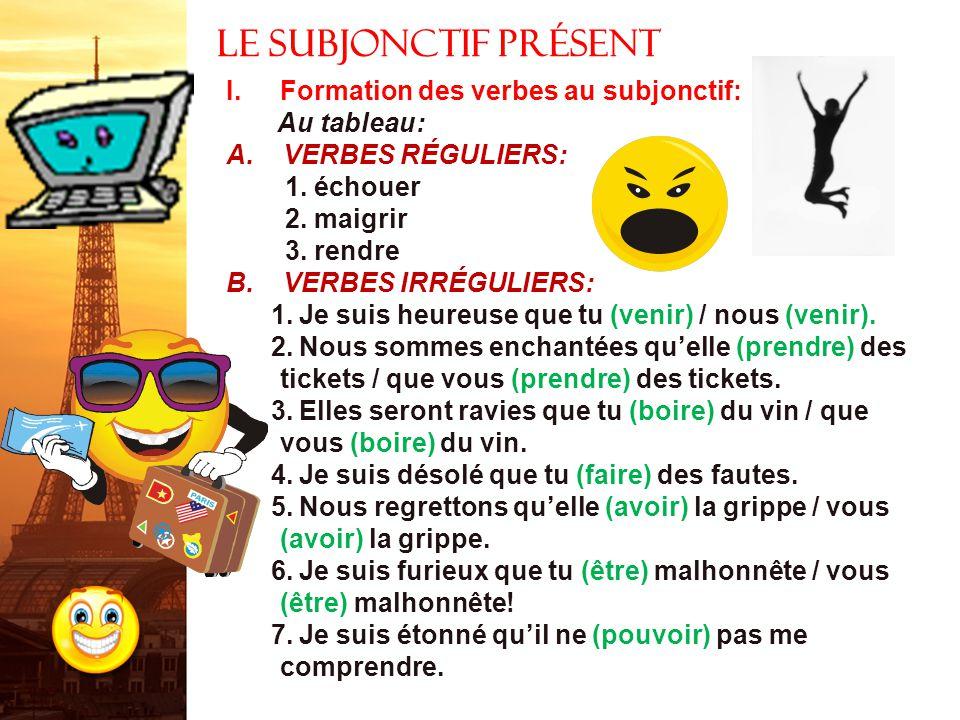Le subjonctif présent Formation des verbes au subjonctif: Au tableau:
