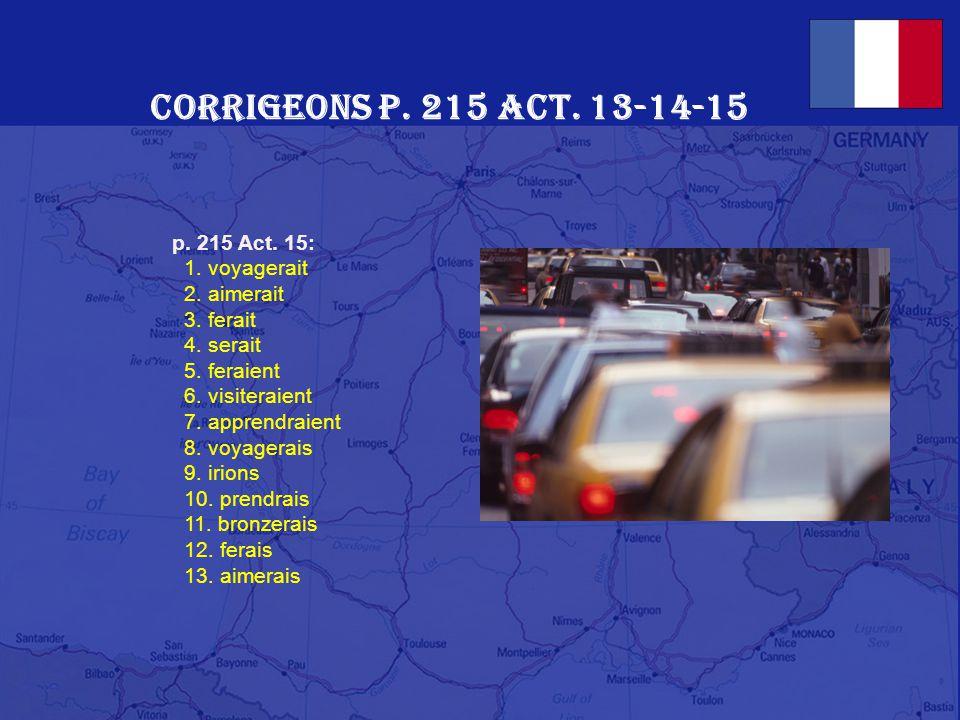 Corrigeons p. 215 Act. 13-14-15 p. 215 Act. 15: 1. voyagerait