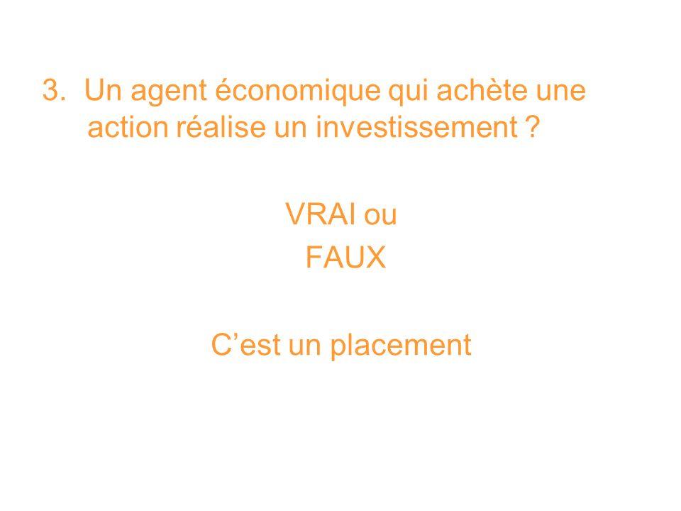 3. Un agent économique qui achète une action réalise un investissement