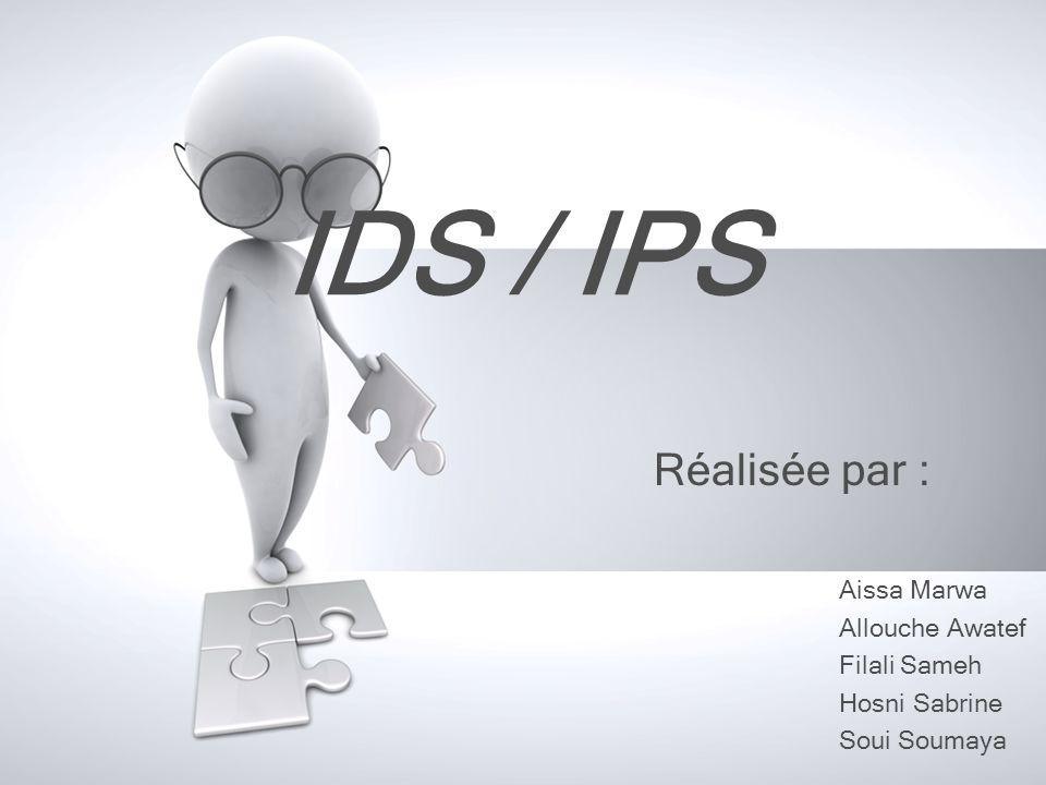 IDS / IPS Réalisée par : Aissa Marwa Allouche Awatef Filali Sameh
