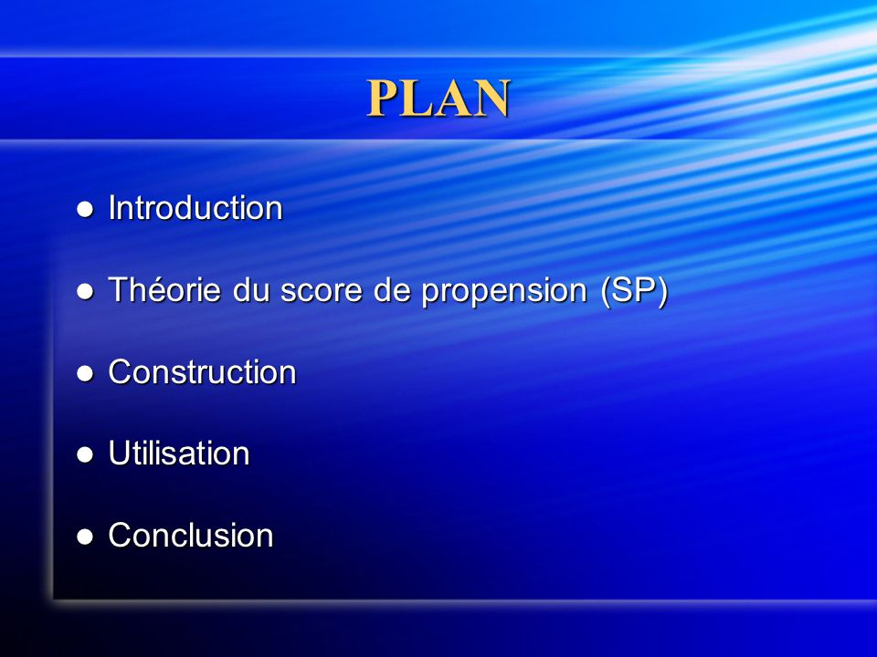 PLAN Introduction Théorie du score de propension (SP) Construction