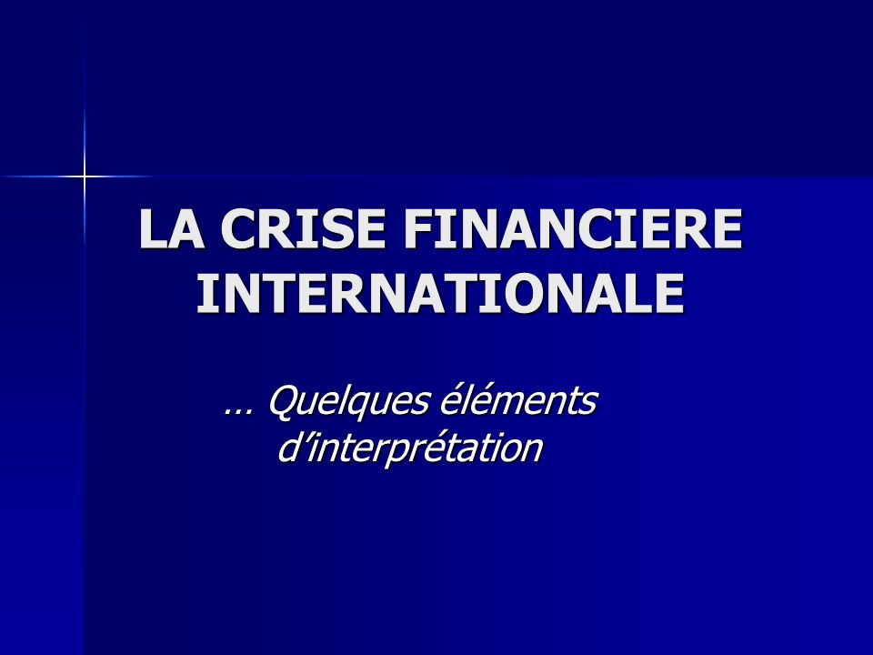 LA CRISE FINANCIERE INTERNATIONALE