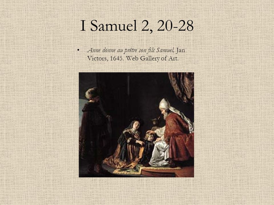 I Samuel 2, 20-28 Anne donne au prêtre son fils Samuel, Jan Victors, 1645. Web Gallery of Art.