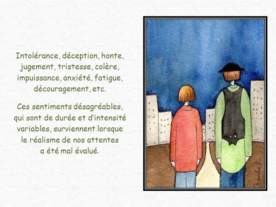 Intolérance, déception, honte, jugement, tristesse, colère, impuissance, anxiété, fatigue, découragement, etc.