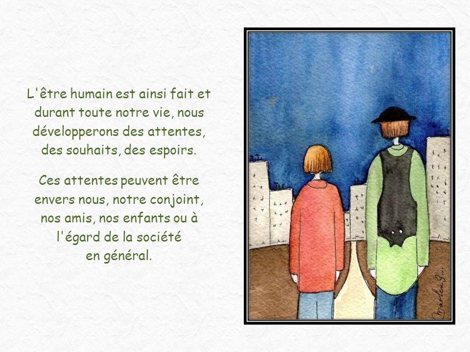 L être humain est ainsi fait et durant toute notre vie, nous développerons des attentes, des souhaits, des espoirs.