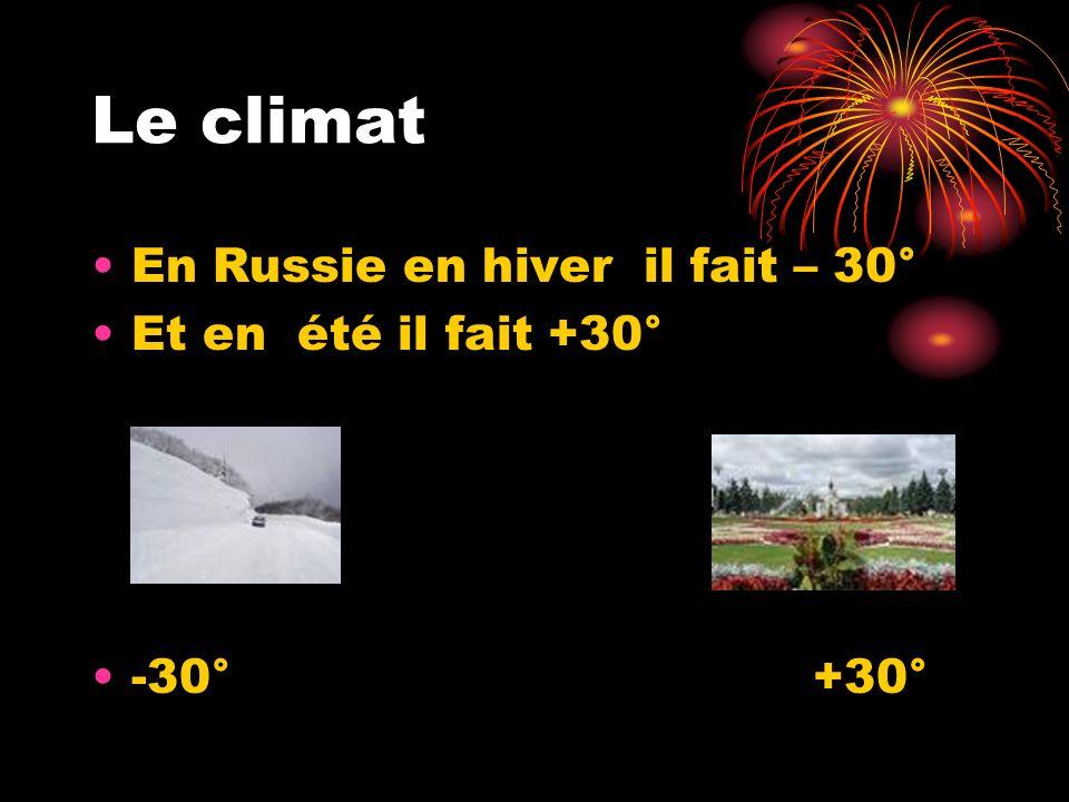 Le climat En Russie en hiver il fait – 30° Et en été il fait +30°