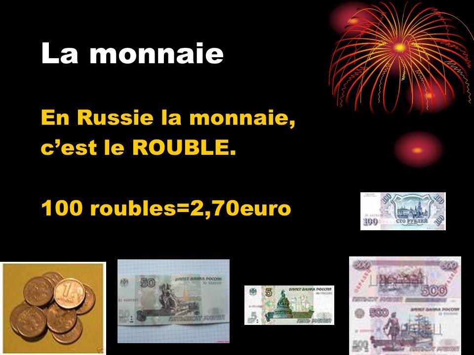 La monnaie En Russie la monnaie, c'est le ROUBLE. 100 roubles=2,70euro