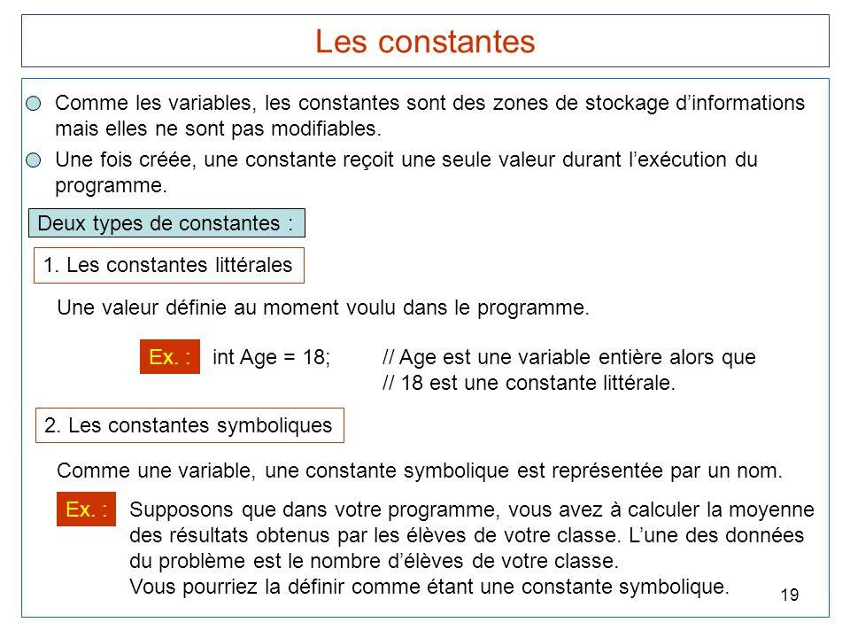 Les constantes Comme les variables, les constantes sont des zones de stockage d'informations. mais elles ne sont pas modifiables.