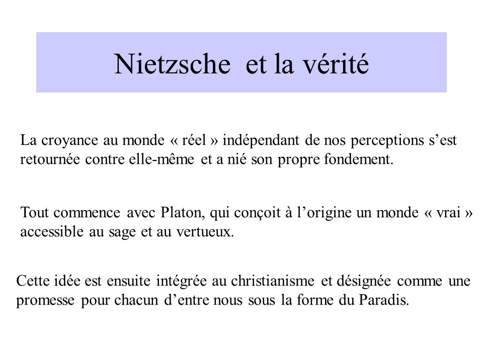 Nietzsche et la vérité La croyance au monde « réel » indépendant de nos perceptions s'est.