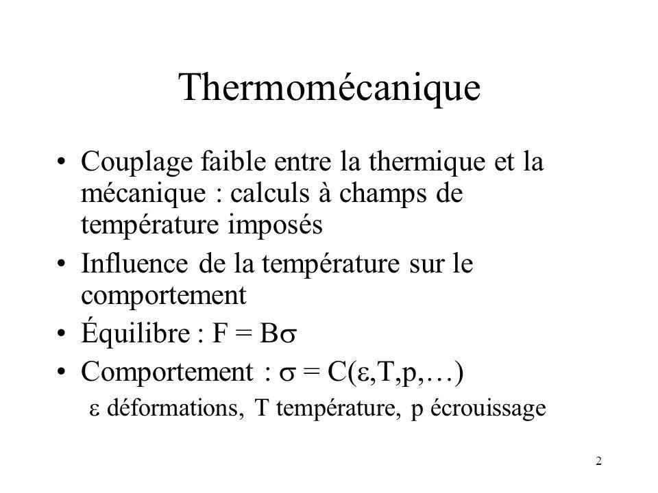 Thermomécanique Couplage faible entre la thermique et la mécanique : calculs à champs de température imposés.