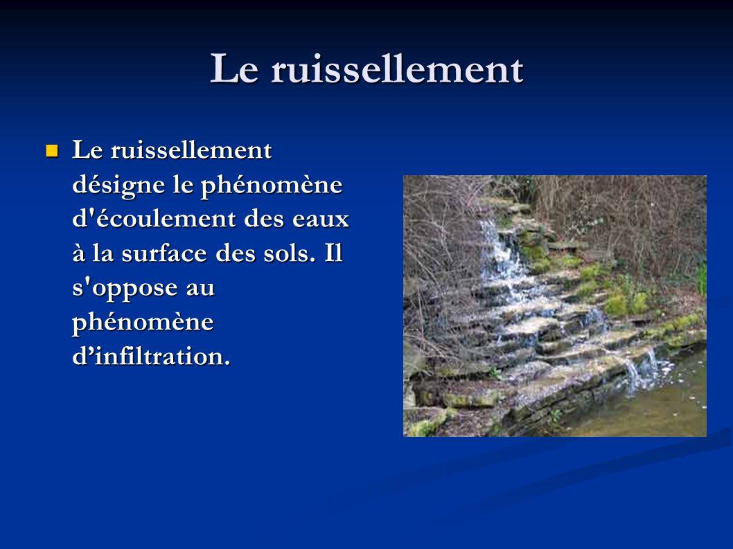 Le ruissellement Le ruissellement désigne le phénomène d écoulement des eaux à la surface des sols.