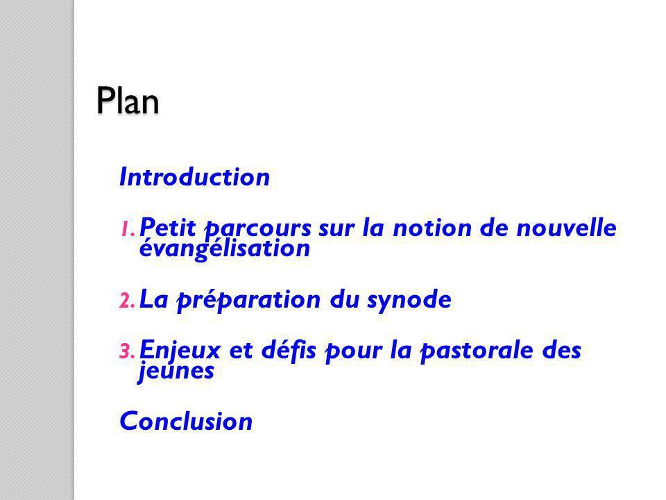 Plan Introduction. Petit parcours sur la notion de nouvelle évangélisation. La préparation du synode.