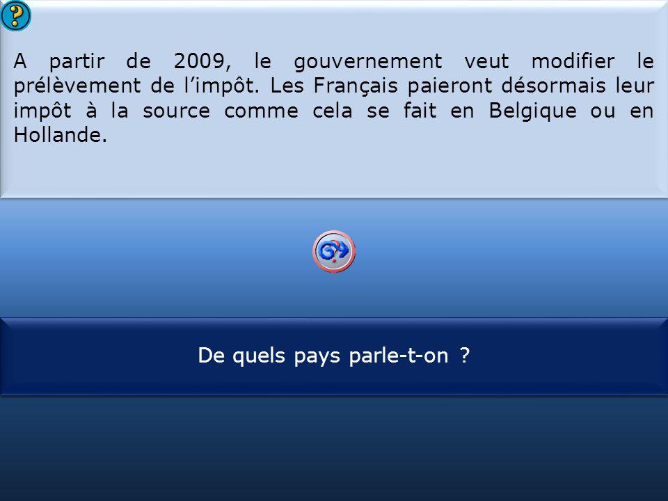 A partir de 2009, le gouvernement veut modifier le prélèvement de l'impôt. Les Français paieront désormais leur impôt à la source comme cela se fait en Belgique ou en Hollande.