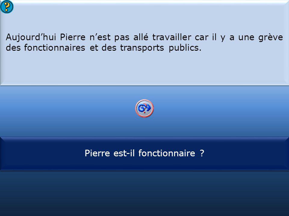 Aujourd'hui Pierre n'est pas allé travailler car il y a une grève des fonctionnaires et des transports publics.