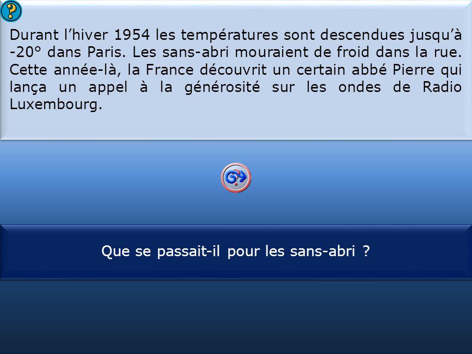 Durant l'hiver 1954 les températures sont descendues jusqu'à -20° dans Paris. Les sans-abri mouraient de froid dans la rue. Cette année-là, la France découvrit un certain abbé Pierre qui lança un appel à la générosité sur les ondes de Radio Luxembourg.