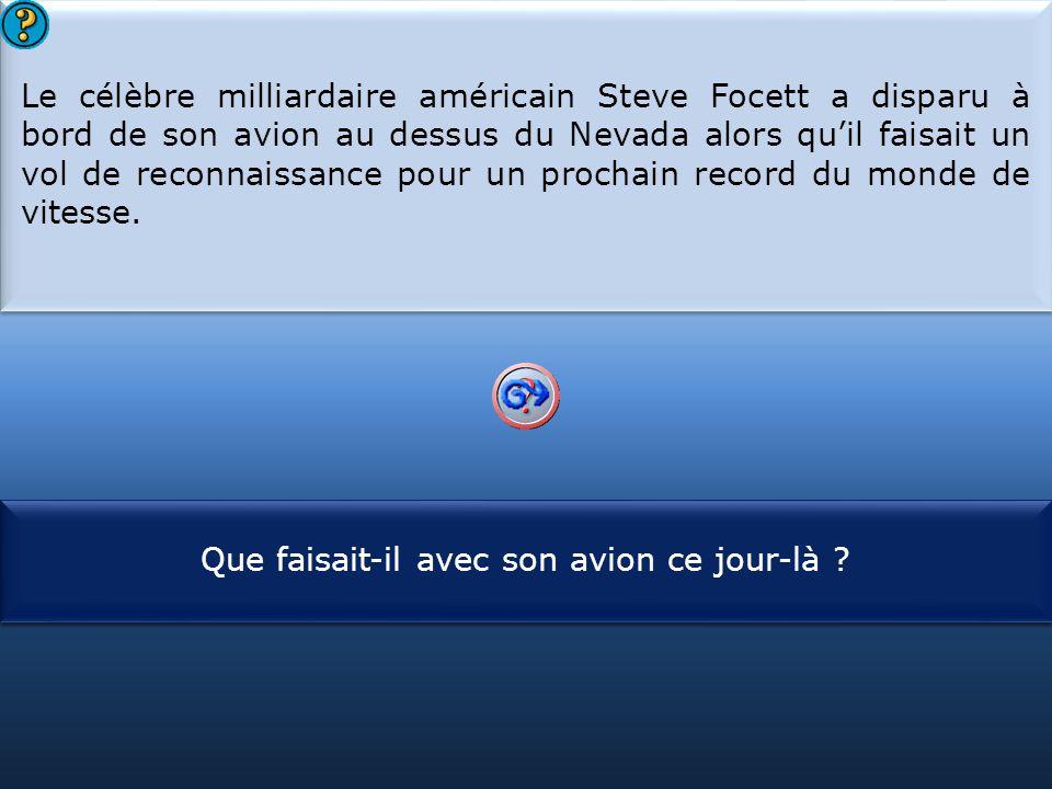 Le célèbre milliardaire américain Steve Focett a disparu à bord de son avion au dessus du Nevada alors qu'il faisait un vol de reconnaissance pour un prochain record du monde de vitesse.