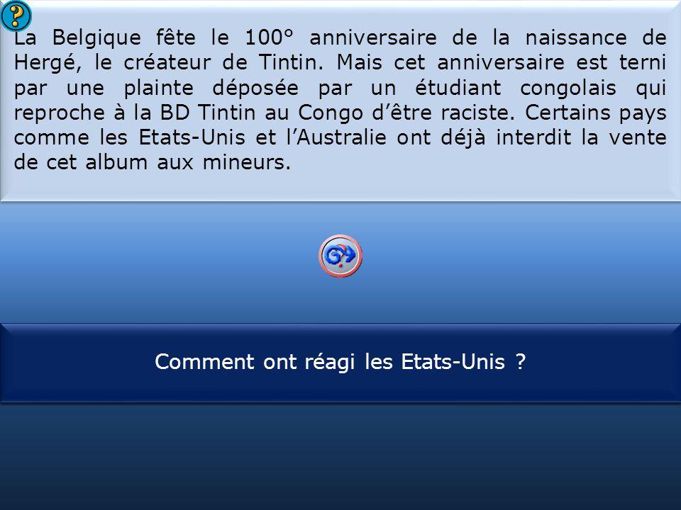 La Belgique fête le 100° anniversaire de la naissance de Hergé, le créateur de Tintin. Mais cet anniversaire est terni par une plainte déposée par un étudiant congolais qui reproche à la BD Tintin au Congo d'être raciste. Certains pays comme les Etats-Unis et l'Australie ont déjà interdit la vente de cet album aux mineurs.