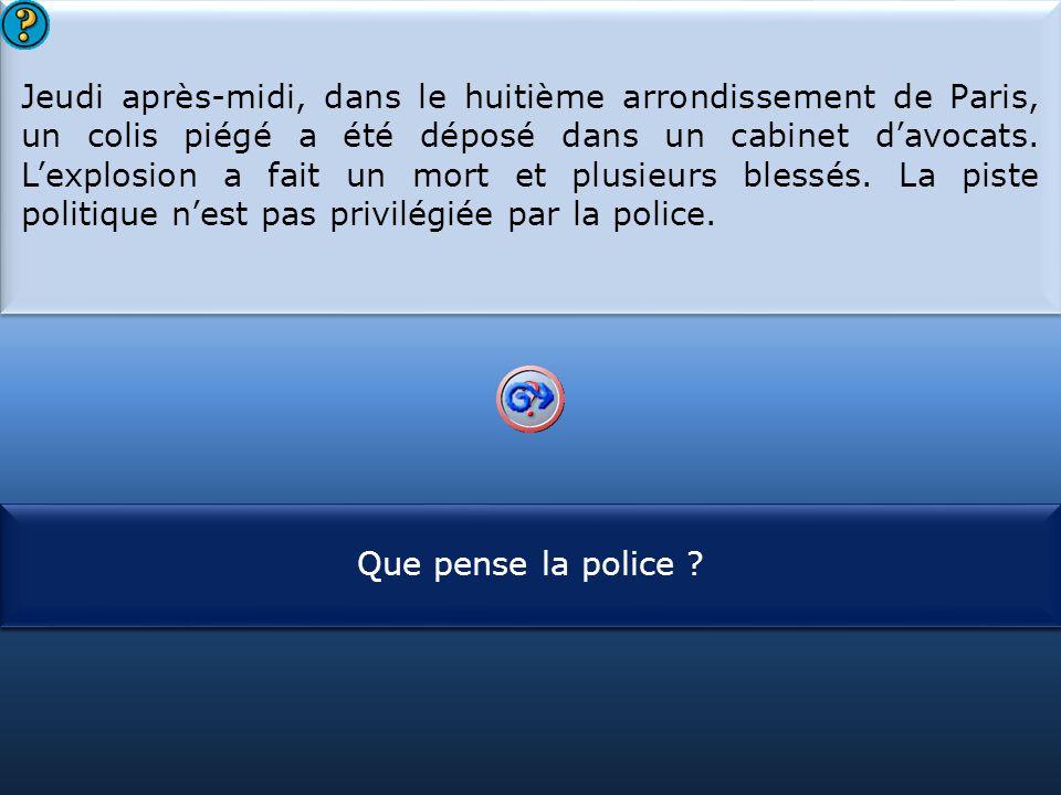 Jeudi après-midi, dans le huitième arrondissement de Paris, un colis piégé a été déposé dans un cabinet d'avocats. L'explosion a fait un mort et plusieurs blessés. La piste politique n'est pas privilégiée par la police.