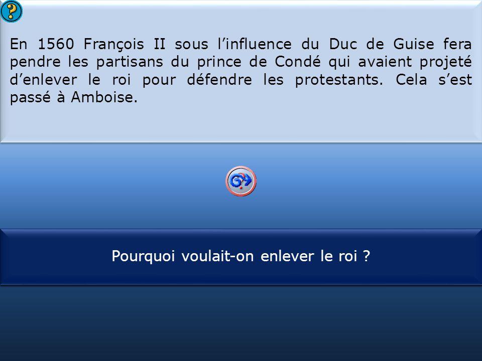 En 1560 François II sous l'influence du Duc de Guise fera pendre les partisans du prince de Condé qui avaient projeté d'enlever le roi pour défendre les protestants. Cela s'est passé à Amboise.