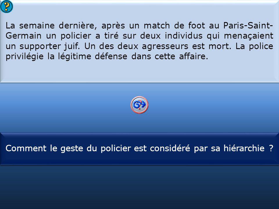 La semaine dernière, après un match de foot au Paris-Saint-Germain un policier a tiré sur deux individus qui menaçaient un supporter juif. Un des deux agresseurs est mort. La police privilégie la légitime défense dans cette affaire.