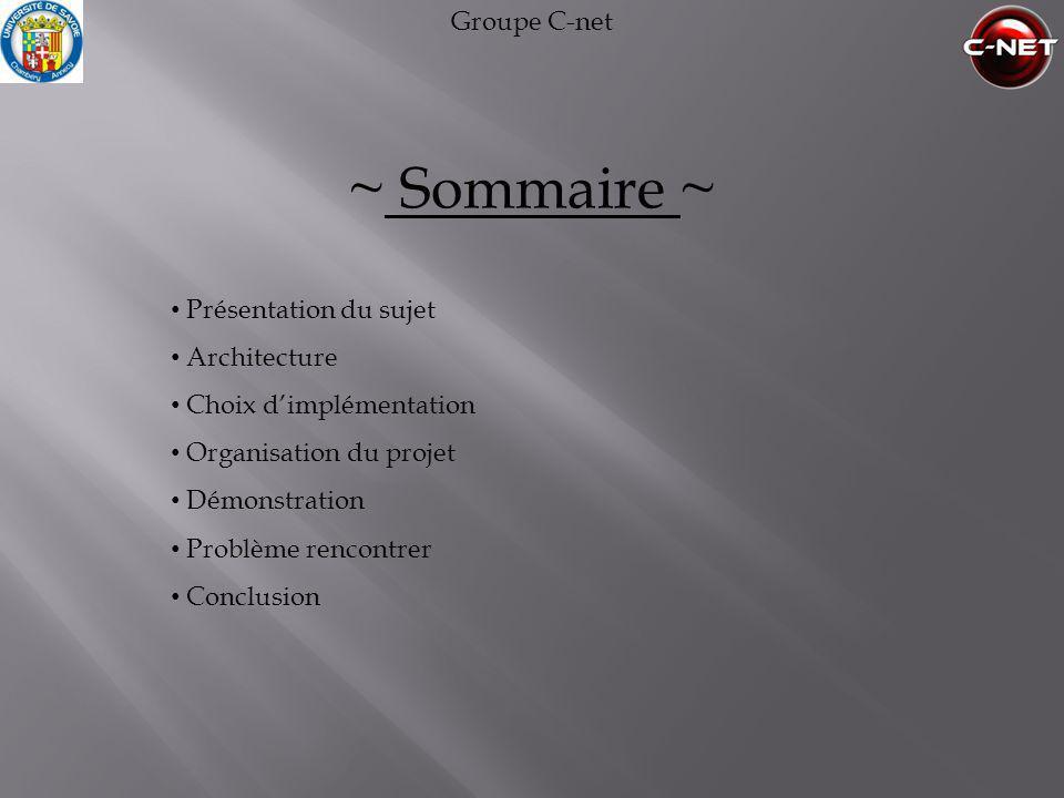 ~ Sommaire ~ Groupe C-net Présentation du sujet Architecture