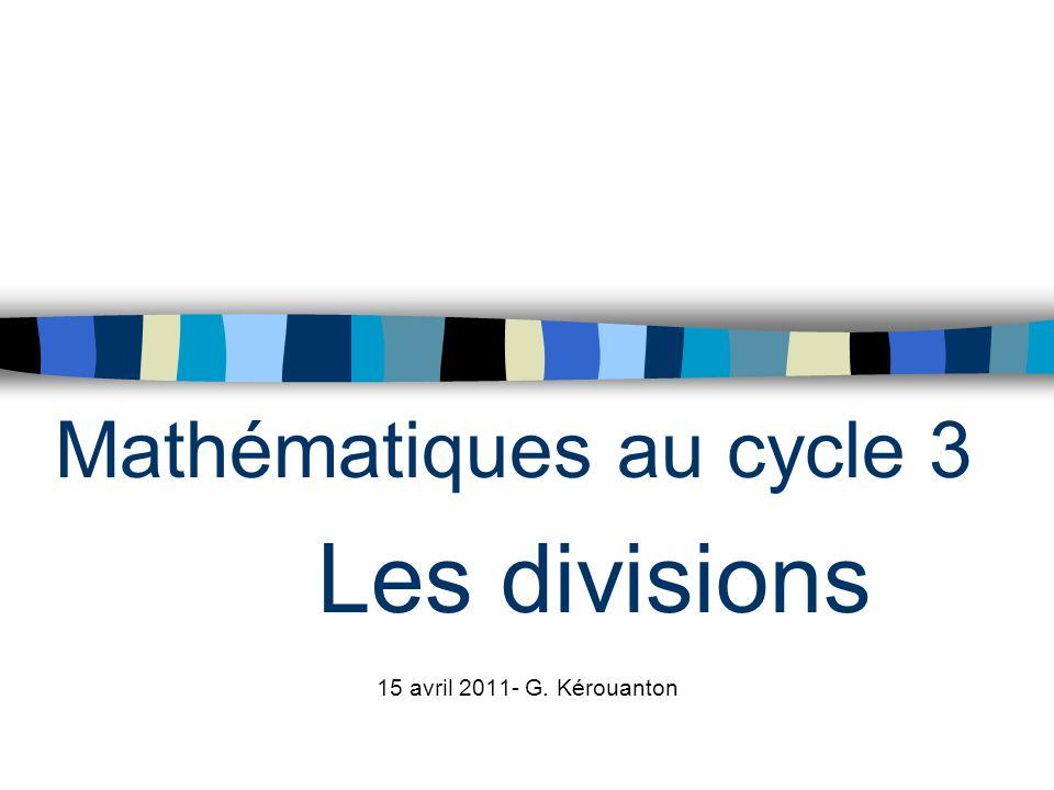 Mathématiques au cycle 3 Les divisions 15 avril 2011- G. Kérouanton
