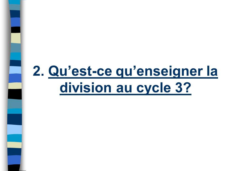 2. Qu'est-ce qu'enseigner la division au cycle 3