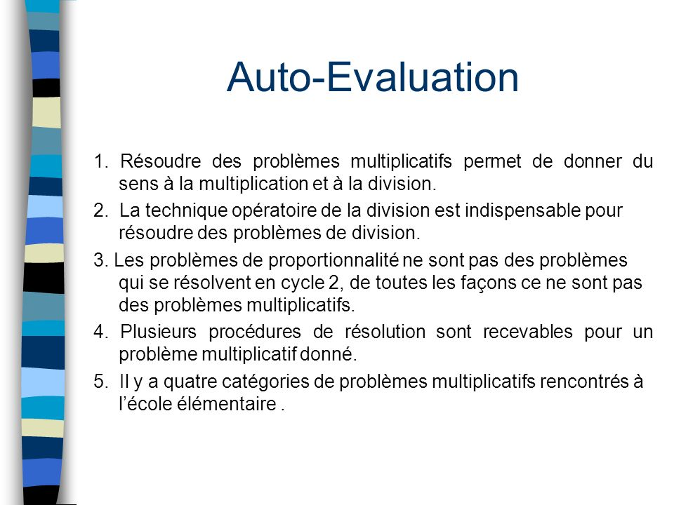 Auto-Evaluation 1. Résoudre des problèmes multiplicatifs permet de donner du sens à la multiplication et à la division.