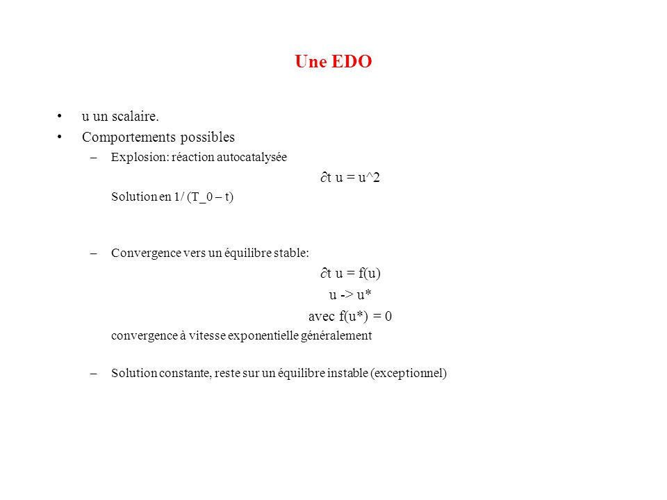 Une EDO u un scalaire. Comportements possibles ∂t u = u^2 ∂t u = f(u)