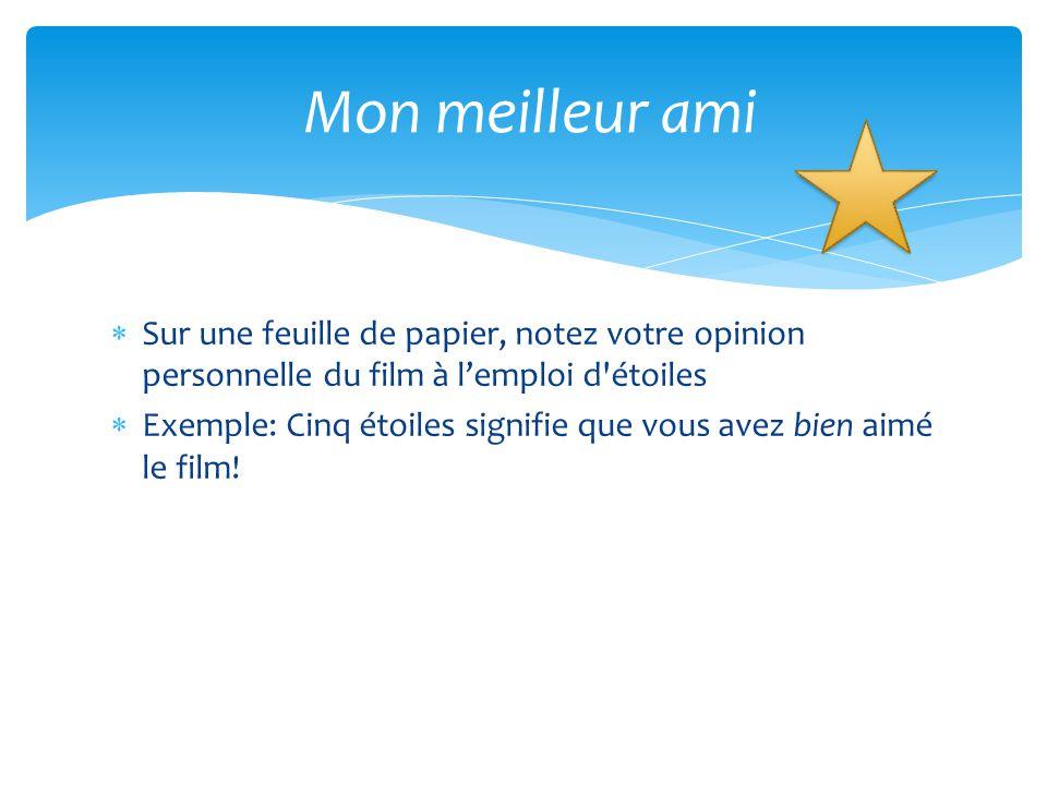Mon meilleur ami Sur une feuille de papier, notez votre opinion personnelle du film à l'emploi d étoiles.