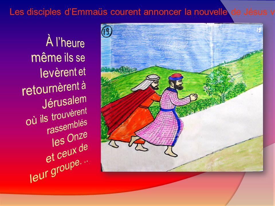 À l'heure même ils se levèrent et retournèrent à Jérusalem