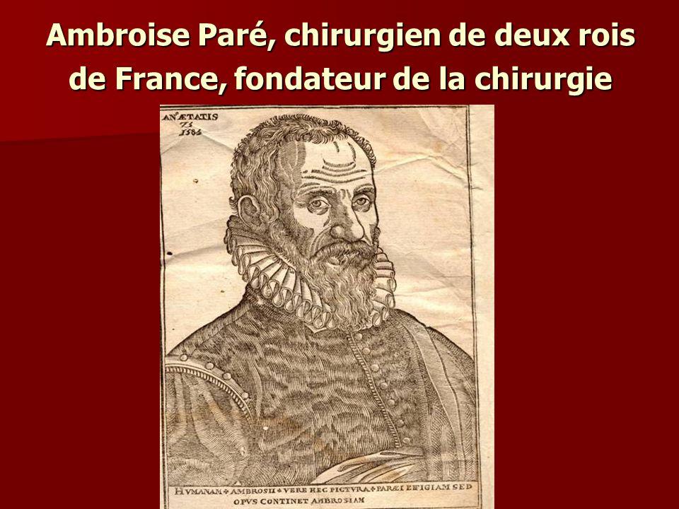 Ambroise Paré, chirurgien de deux rois de France, fondateur de la chirurgie