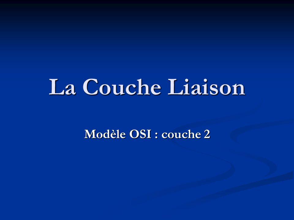 La Couche Liaison Modèle OSI : couche 2