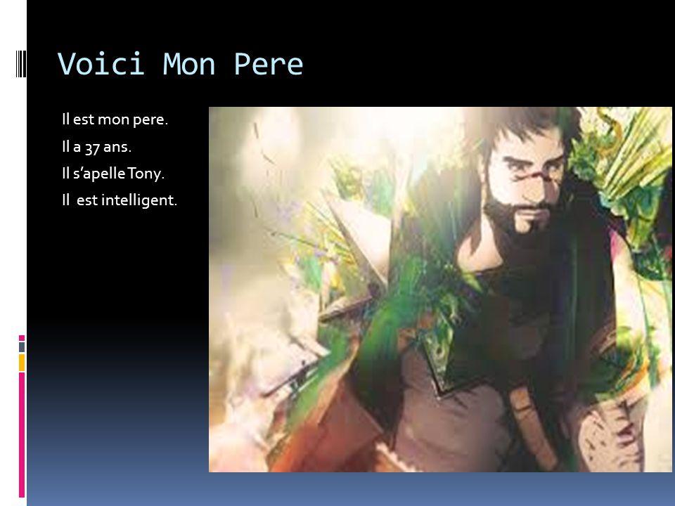 Voici Mon Pere Il est mon pere. Il a 37 ans. Il s'apelle Tony.