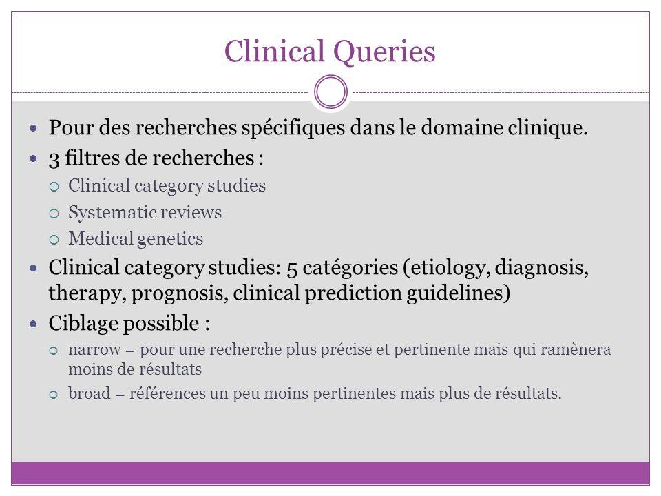 Clinical Queries Pour des recherches spécifiques dans le domaine clinique. 3 filtres de recherches :