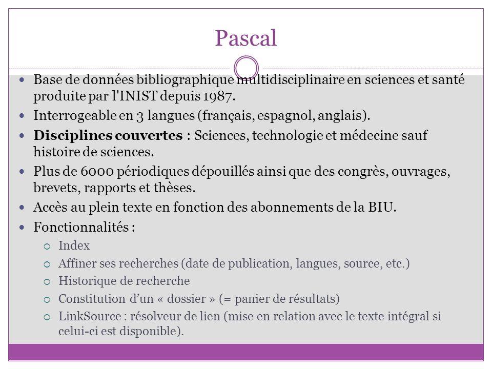 Pascal Base de données bibliographique multidisciplinaire en sciences et santé produite par l INIST depuis 1987.