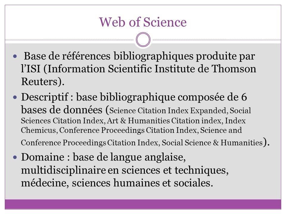 Web of Science Base de références bibliographiques produite par l'ISI (Information Scientific Institute de Thomson Reuters).