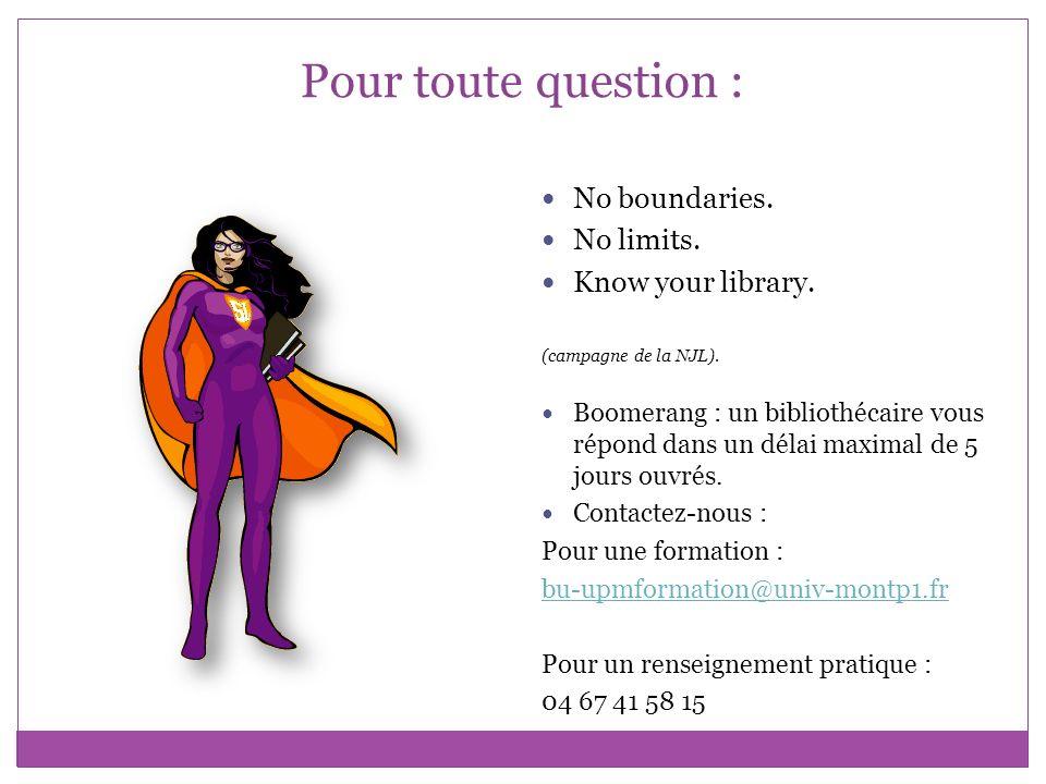 Pour toute question : No boundaries. No limits. Know your library.